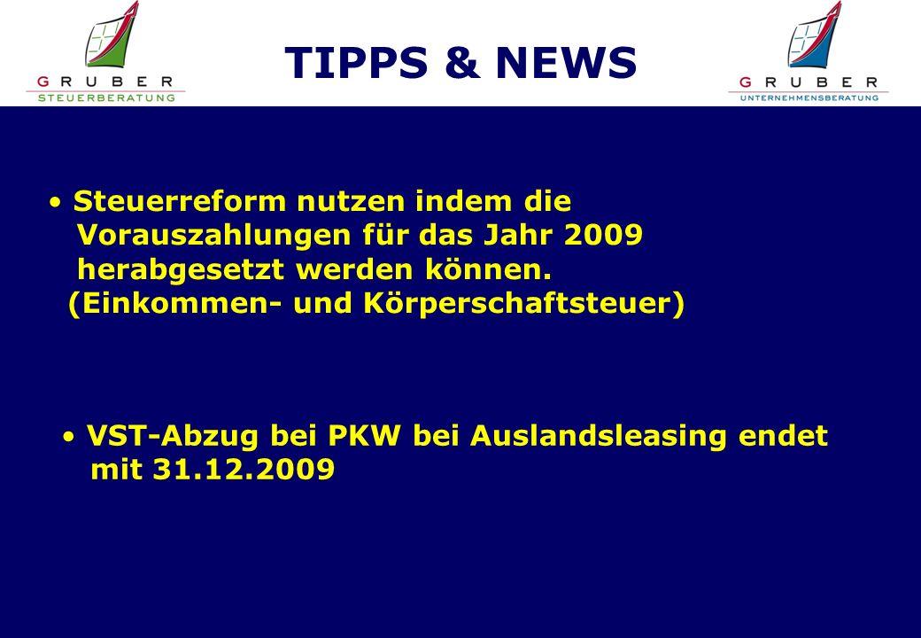 TIPPS & NEWS VST-Abzug bei PKW bei Auslandsleasing endet mit 31.12.2009 Steuerreform nutzen indem die Vorauszahlungen für das Jahr 2009 herabgesetzt werden können.