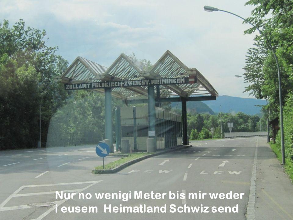 Nur no wenigi Meter bis mir weder i eusem Heimatland Schwiz send