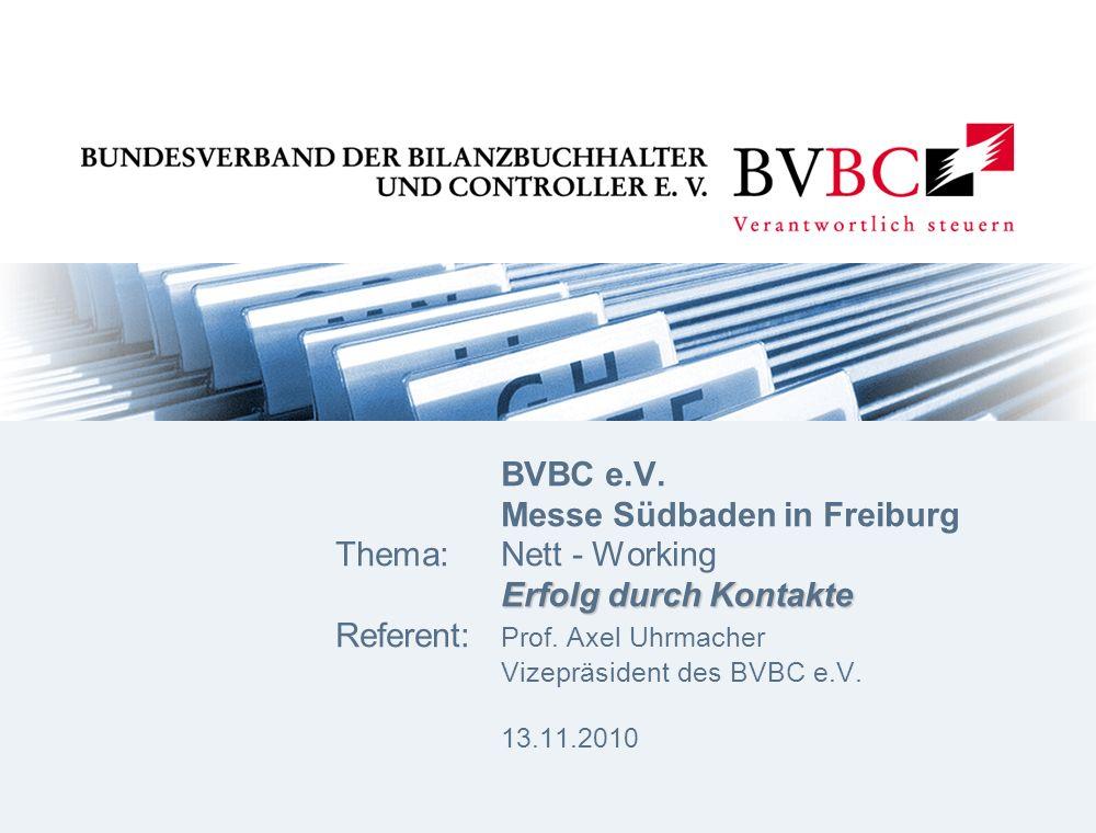 Erfolg durch Kontakte BVBC e.V. Messe Südbaden in Freiburg Thema: Nett - Working Erfolg durch Kontakte Referent: Prof. Axel Uhrmacher Vizepräsident de