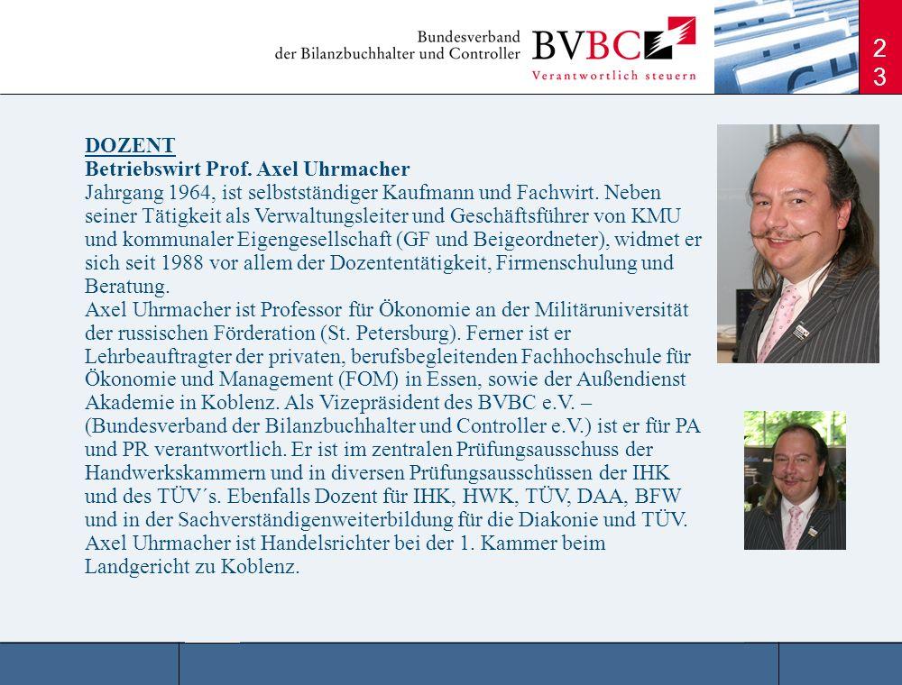 23 DOZENT Betriebswirt Prof. Axel Uhrmacher Jahrgang 1964, ist selbstständiger Kaufmann und Fachwirt. Neben seiner Tätigkeit als Verwaltungsleiter und