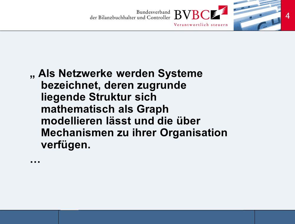 4 Als Netzwerke werden Systeme bezeichnet, deren zugrunde liegende Struktur sich mathematisch als Graph modellieren lässt und die über Mechanismen zu