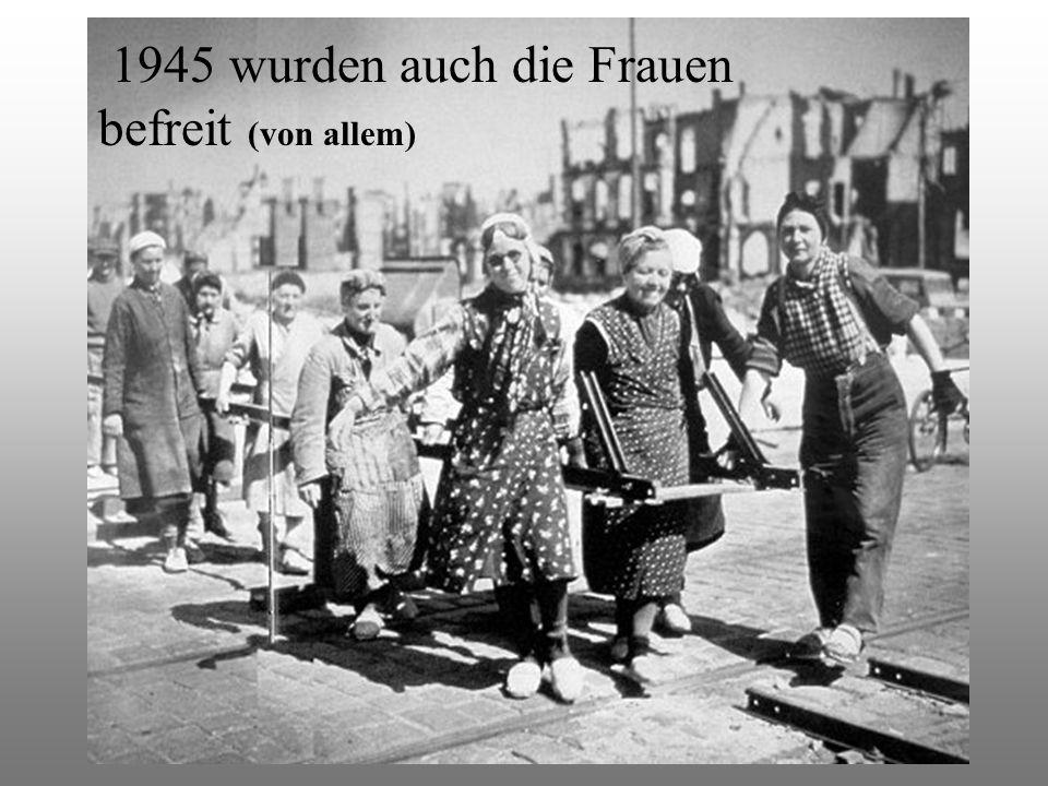 1945 wurden auch die Frauen befreit (von allem)