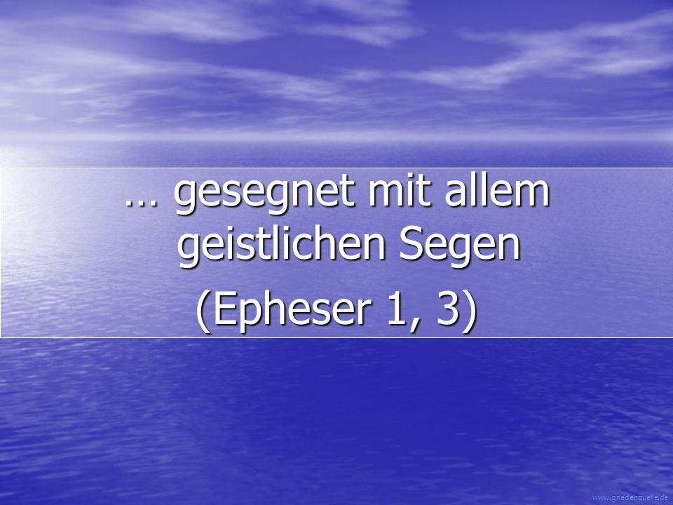 www.gnadenquelle.de … gesegnet mit allem geistlichen Segen (Epheser 1, 3)