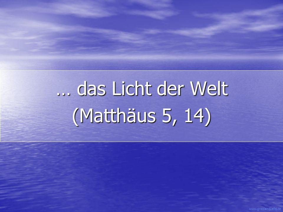 www.gnadenquelle.de … das Licht der Welt (Matthäus 5, 14)