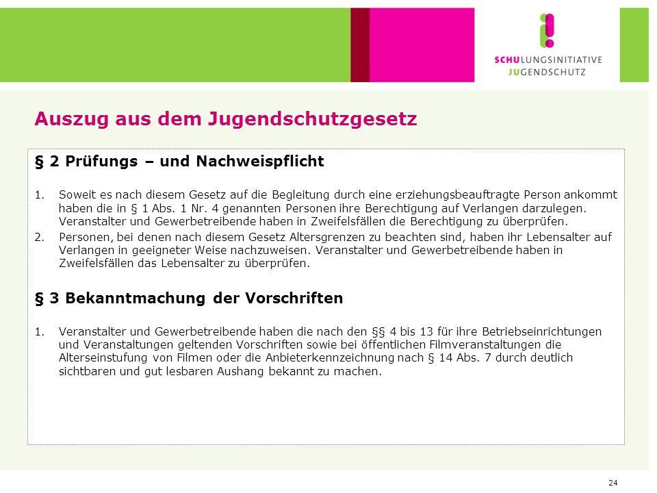 23 Auszug aus dem Jugendschutzgesetz Auszug aus dem Jugendschutzgesetz (JuSchG) vom 23. Juli 2002 (BGBl. I S. 2730 ff) § 1 Begriffsbestimmungen 1) Im