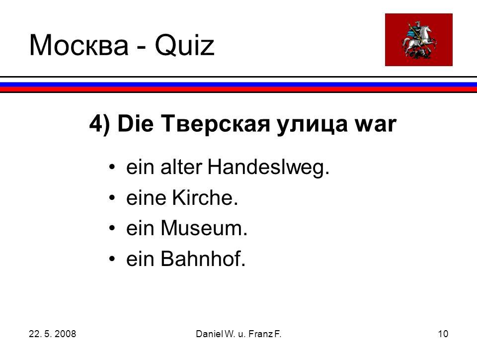 22. 5. 2008Daniel W. u. Franz F.10 4) Die Тверская улица war ein alter Handeslweg.