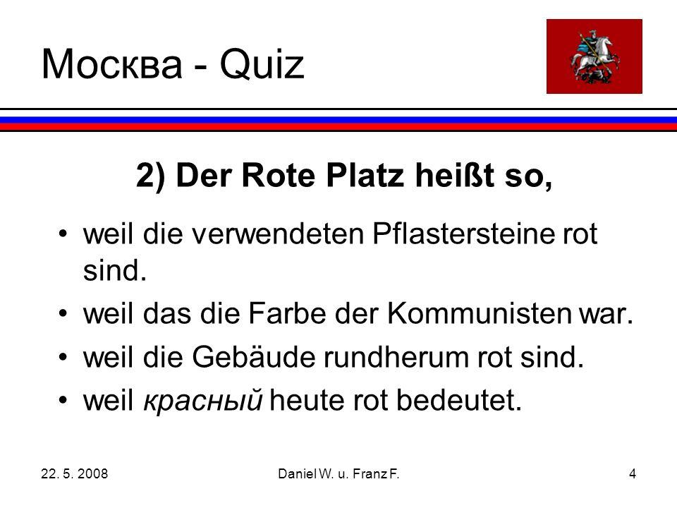 22. 5. 2008Daniel W. u. Franz F.5 Leider … ist diese Antwort nicht richtig.