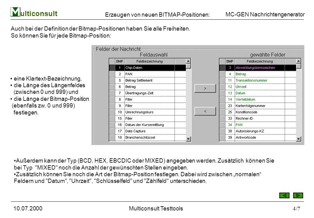 ulticonsult MC-GEN Nachrichtengenerator 10.07.2000Multiconsult Testtools4/7 Auch bei der Definition der Bitmap-Positionen haben Sie alle Freiheiten.