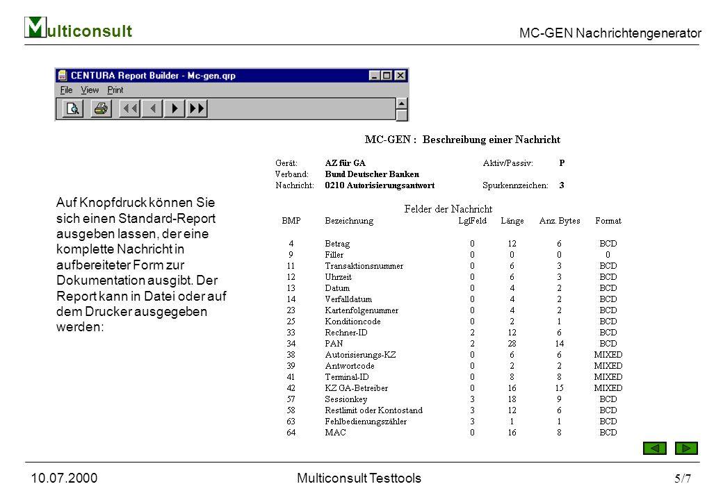 ulticonsult MC-GEN Nachrichtengenerator 10.07.2000Multiconsult Testtools5/7 Auf Knopfdruck können Sie sich einen Standard-Report ausgeben lassen, der eine komplette Nachricht in aufbereiteter Form zur Dokumentation ausgibt.