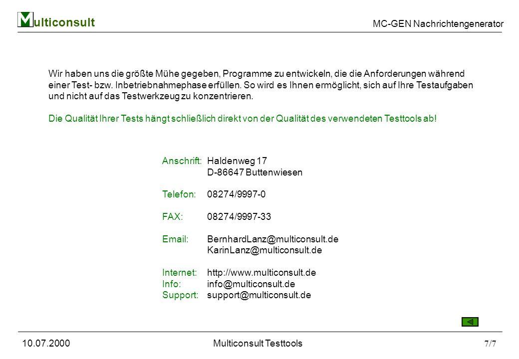 ulticonsult MC-GEN Nachrichtengenerator 10.07.2000Multiconsult Testtools7/7 Wir haben uns die größte Mühe gegeben, Programme zu entwickeln, die die Anforderungen während einer Test- bzw.