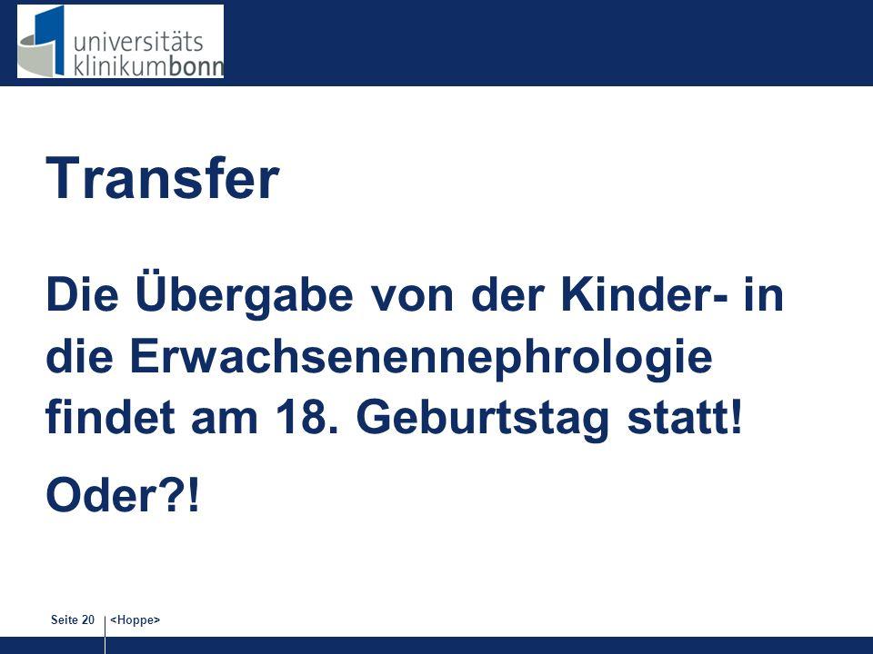 Seite 20 Transfer Die Übergabe von der Kinder- in die Erwachsenennephrologie findet am 18. Geburtstag statt! Oder?!