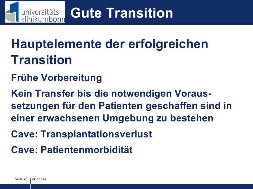 Seite 26 Gute Transition Hauptelemente der erfolgreichen Transition Frühe Vorbereitung Kein Transfer bis die notwendigen Voraus- setzungen für den Patienten geschaffen sind in einer erwachsenen Umgebung zu bestehen Cave: Transplantationsverlust Cave: Patientenmorbidität