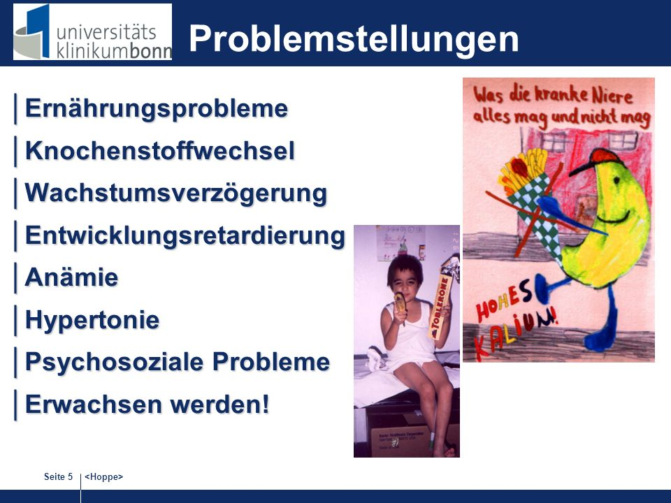 Seite 5 Problemstellungen ErnährungsproblemeErnährungsprobleme KnochenstoffwechselKnochenstoffwechsel WachstumsverzögerungWachstumsverzögerung EntwicklungsretardierungEntwicklungsretardierung AnämieAnämie HypertonieHypertonie Psychosoziale ProblemePsychosoziale Probleme Erwachsen werden!Erwachsen werden!