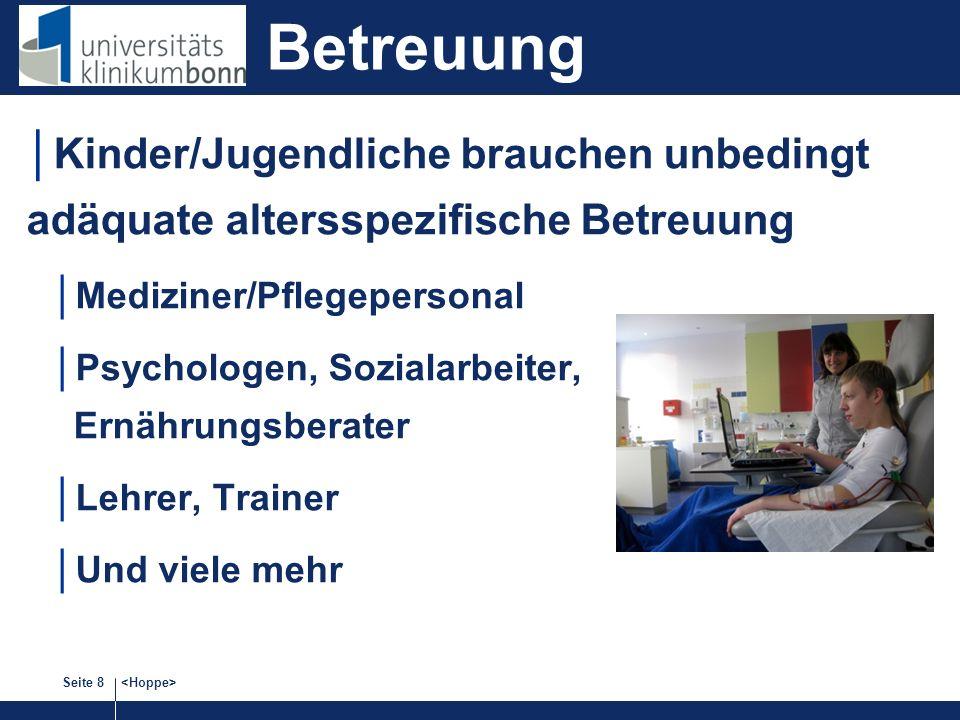 Seite 8 Kinder/Jugendliche brauchen unbedingt adäquate altersspezifische Betreuung Mediziner/Pflegepersonal Psychologen, Sozialarbeiter, Ernährungsber