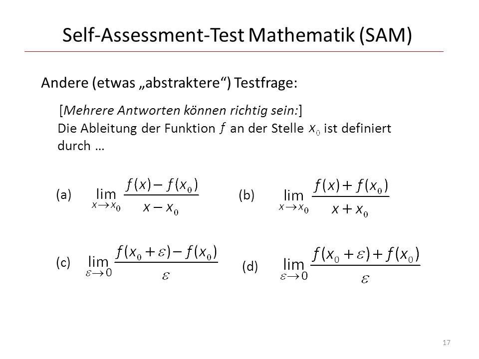 Self-Assessment-Test Mathematik (SAM) Andere (etwas abstraktere) Testfrage: [Mehrere Antworten können richtig sein:] Die Ableitung der Funktion an der