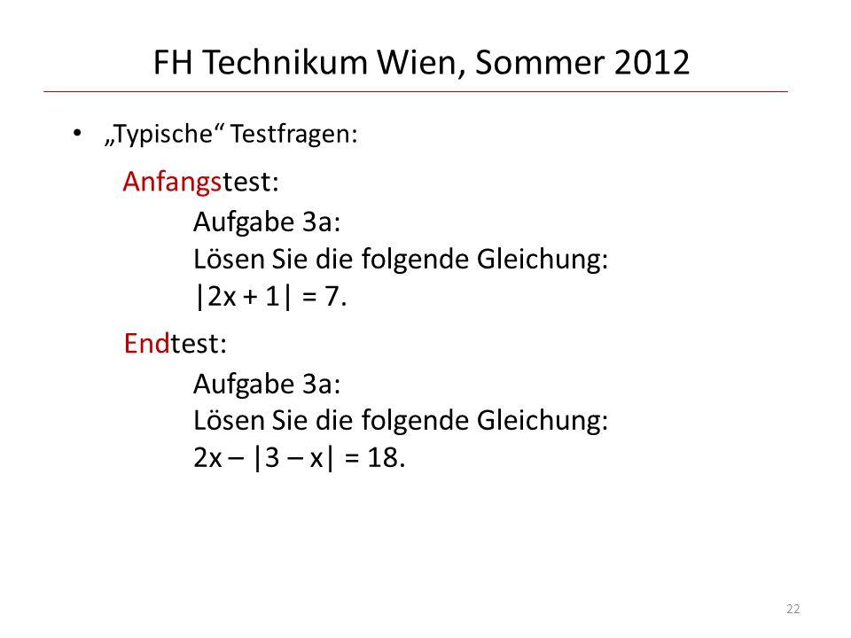 FH Technikum Wien, Sommer 2012 Typische Testfragen: Aufgabe 3a: Lösen Sie die folgende Gleichung: |2x + 1| = 7. Aufgabe 3a: Lösen Sie die folgende Gle
