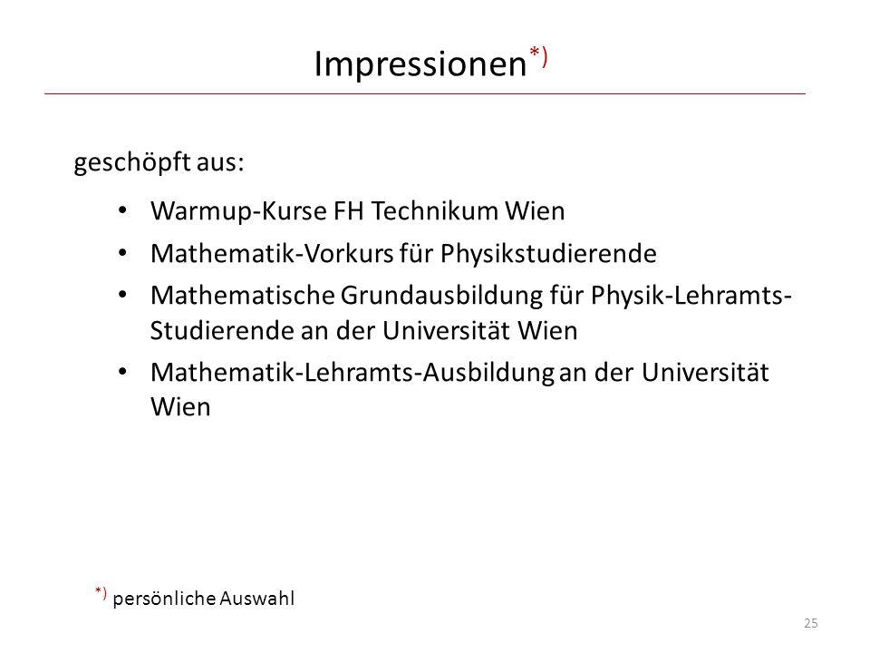 Impressionen *) geschöpft aus: Warmup-Kurse FH Technikum Wien Mathematik-Vorkurs für Physikstudierende Mathematische Grundausbildung für Physik-Lehram