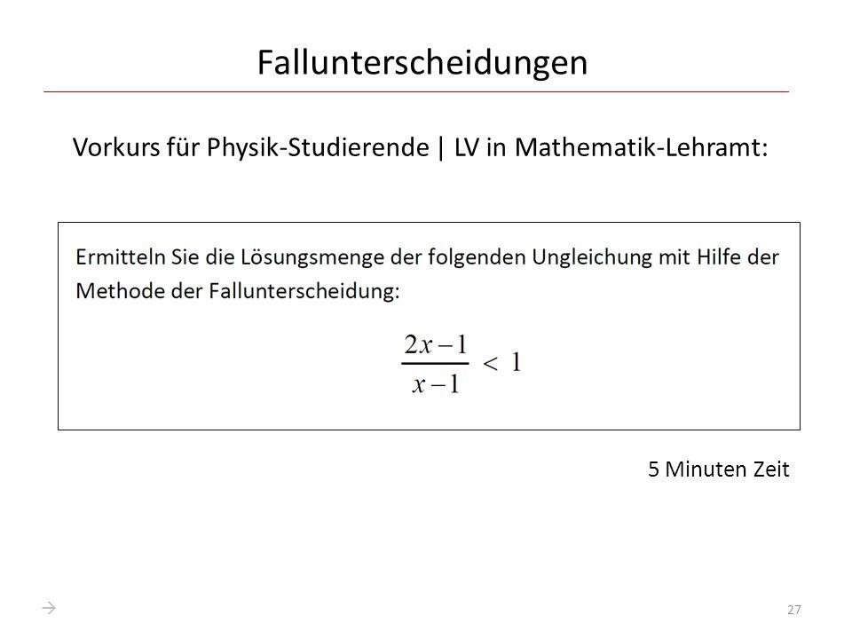 Fallunterscheidungen Vorkurs für Physik-Studierende | LV in Mathematik-Lehramt: 5 Minuten Zeit 27