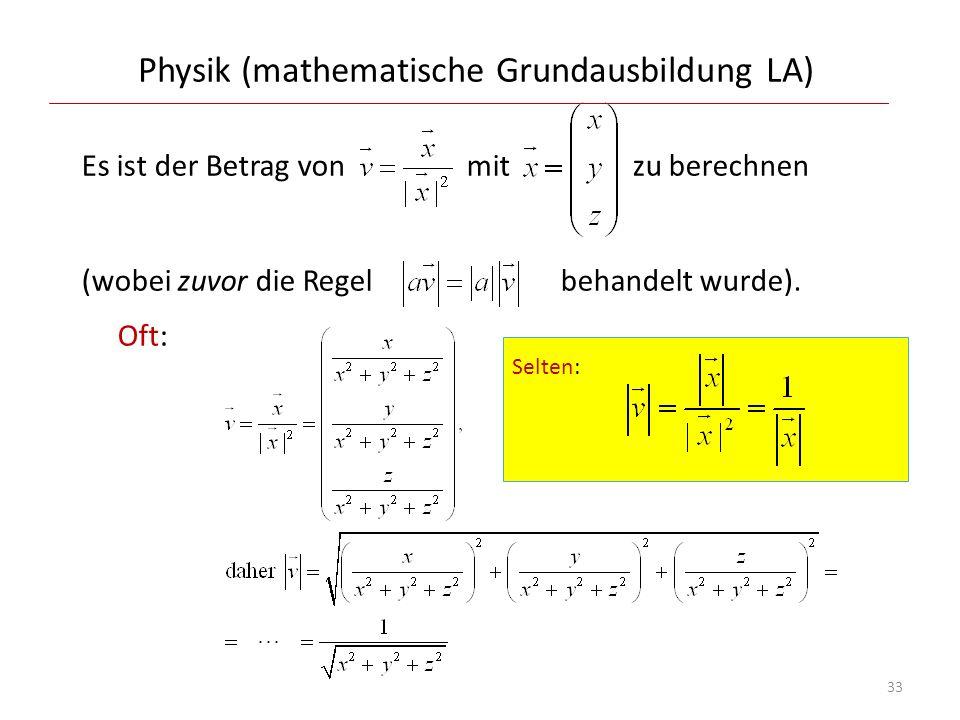 Physik (mathematische Grundausbildung LA) Es ist der Betrag von mit zu berechnen (wobei zuvor die Regel behandelt wurde). Oft: 33 Selten: