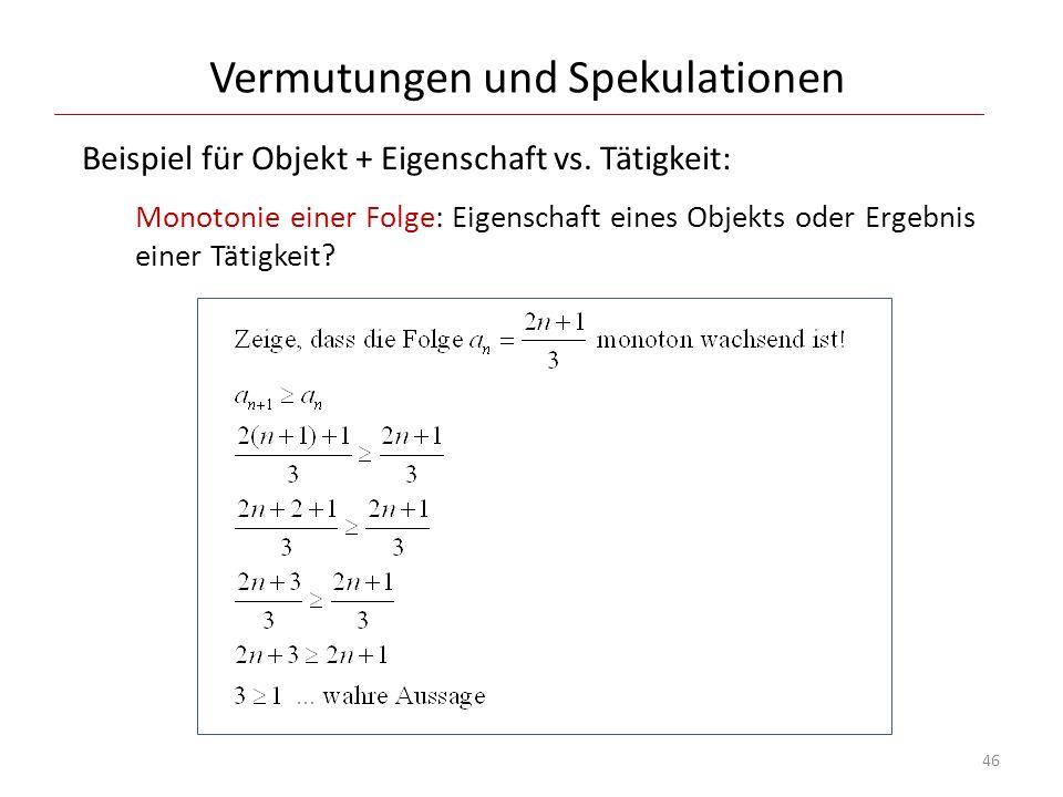 Vermutungen und Spekulationen Beispiel für Objekt + Eigenschaft vs. Tätigkeit: Monotonie einer Folge: Eigenschaft eines Objekts oder Ergebnis einer Tä