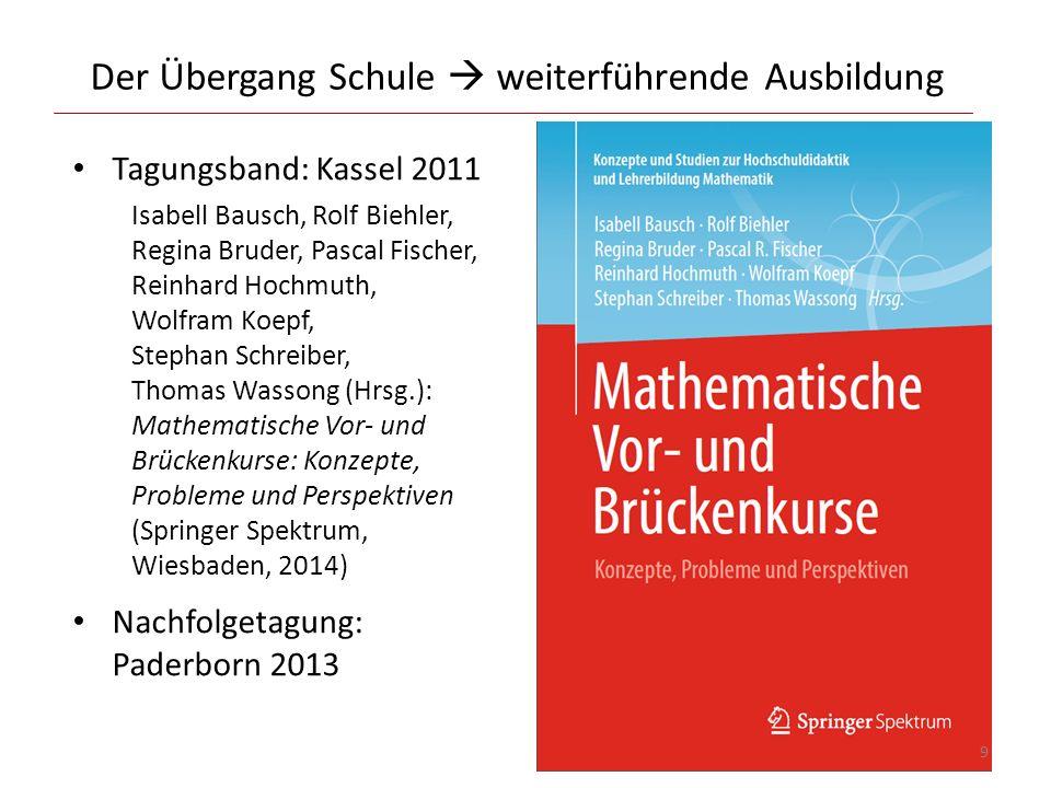 Der Übergang Schule weiterführende Ausbildung Tagungsband: Kassel 2011 Isabell Bausch, Rolf Biehler, Regina Bruder, Pascal Fischer, Reinhard Hochmuth,