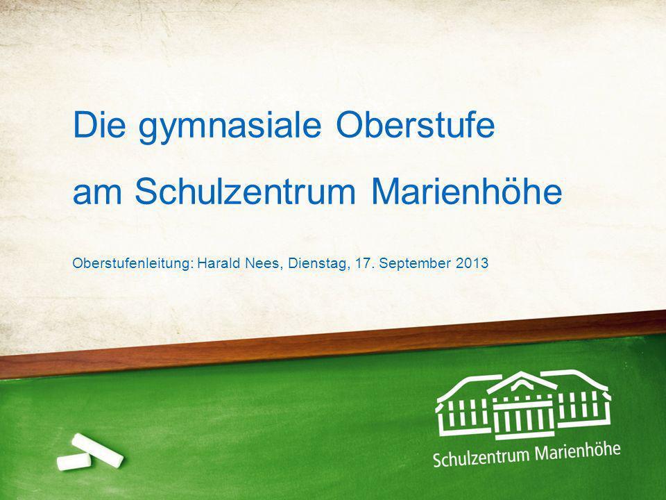 Die gymnasiale Oberstufe am Schulzentrum Marienhöhe Oberstufenleitung: Harald Nees, Dienstag, 17. September 2013