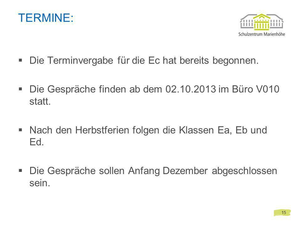 TERMINE: Die Terminvergabe für die Ec hat bereits begonnen. Die Gespräche finden ab dem 02.10.2013 im Büro V010 statt. Nach den Herbstferien folgen di