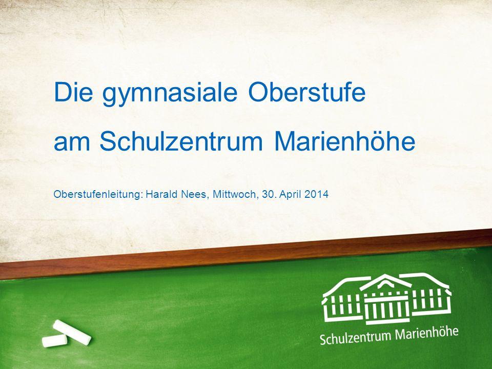 Die gymnasiale Oberstufe am Schulzentrum Marienhöhe Oberstufenleitung: Harald Nees, Mittwoch, 30.