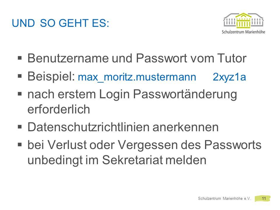 UND SO GEHT ES: Benutzername und Passwort vom Tutor Beispiel: max_moritz.mustermann 2xyz1a nach erstem Login Passwortänderung erforderlich Datenschutzrichtlinien anerkennen bei Verlust oder Vergessen des Passworts unbedingt im Sekretariat melden Schulzentrum Marienhöhe e.V.11
