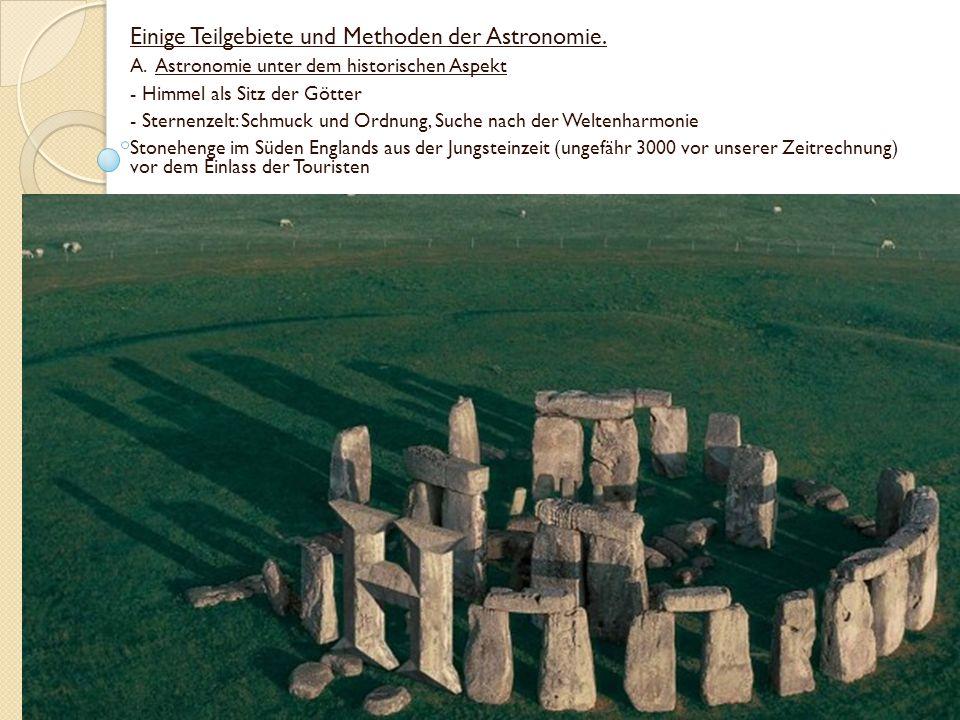 Einige Teilgebiete und Methoden der Astronomie. A. Astronomie unter dem historischen Aspekt - Himmel als Sitz der Götter - Sternenzelt: Schmuck und Or