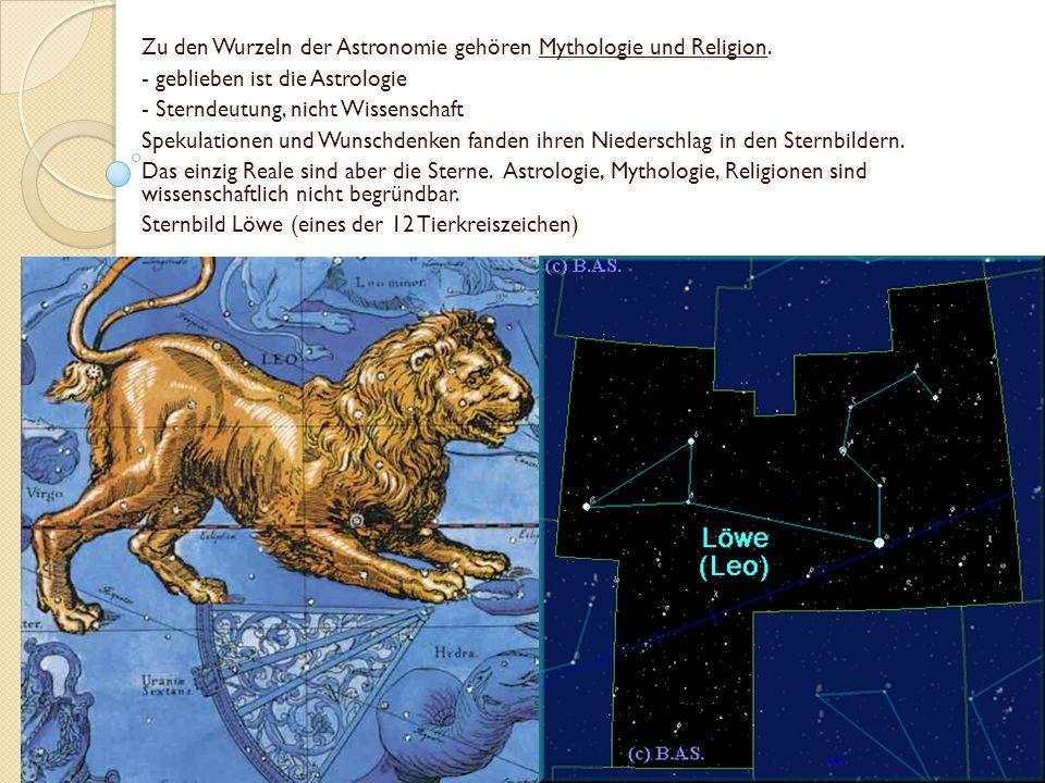 Zu den Wurzeln der Astronomie gehören Mythologie und Religion. - geblieben ist die Astrologie - Sterndeutung, nicht Wissenschaft Spekulationen und Wun