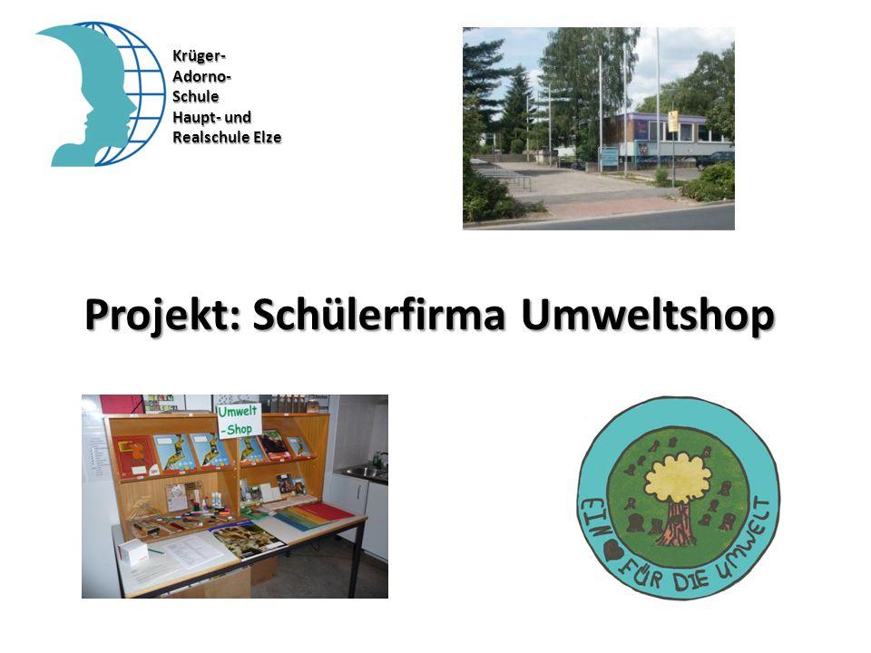 Projekt: Schülerfirma Umweltshop Krüger-Adorno-Schule Haupt- und Realschule Elze