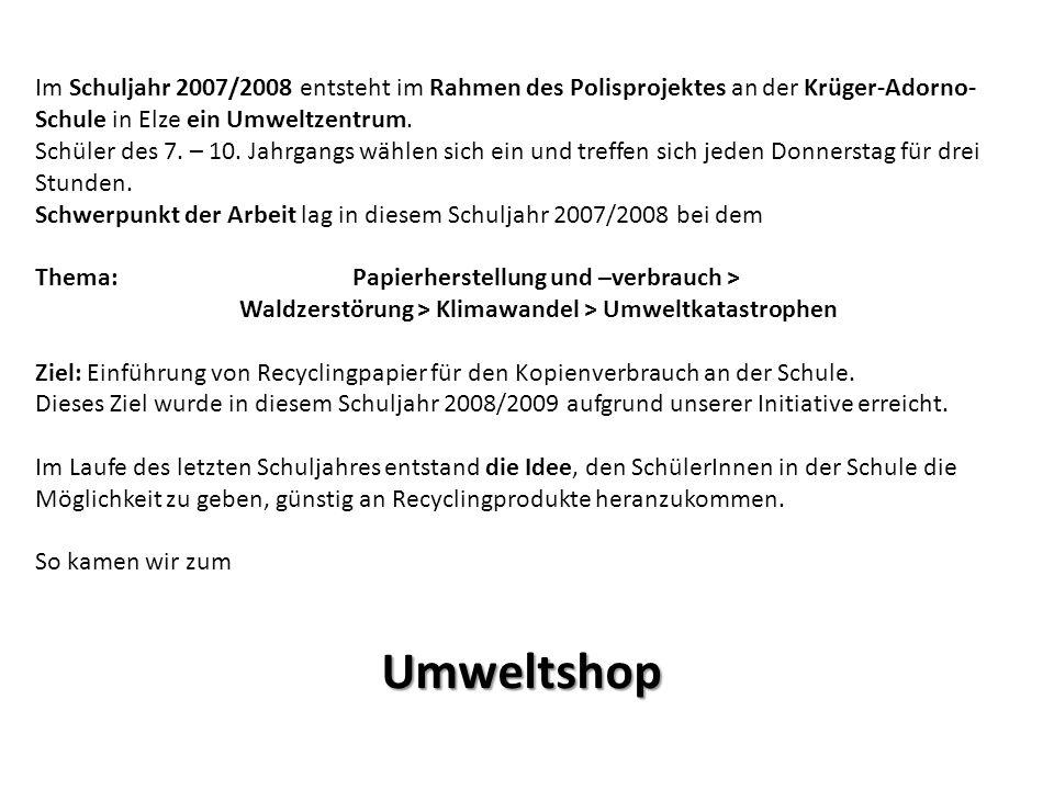Im Schuljahr 2007/2008 entsteht im Rahmen des Polisprojektes an der Krüger-Adorno- Schule in Elze ein Umweltzentrum.