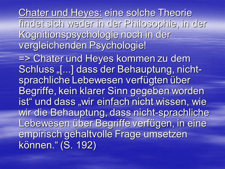 Chater und Heyes: eine solche Theorie findet sich weder in der Philosophie, in der Kognitionspsychologie noch in der vergleichenden Psychologie! Chate