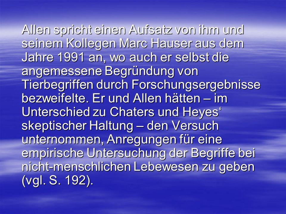 Allen spricht einen Aufsatz von ihm und seinem Kollegen Marc Hauser aus dem Jahre 1991 an, wo auch er selbst die angemessene Begründung von Tierbegrif