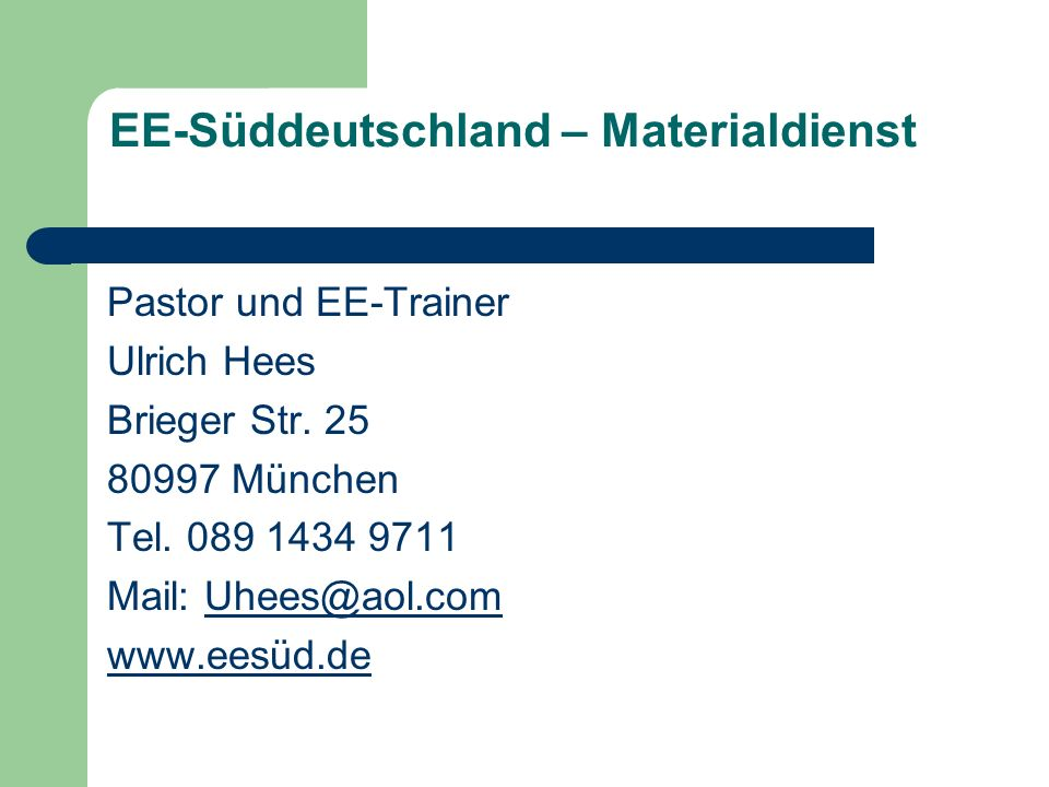 EE-Süddeutschland – Materialdienst Pastor und EE-Trainer Ulrich Hees Brieger Str. 25 80997 München Tel. 089 1434 9711 Mail: Uhees@aol.comUhees@aol.com