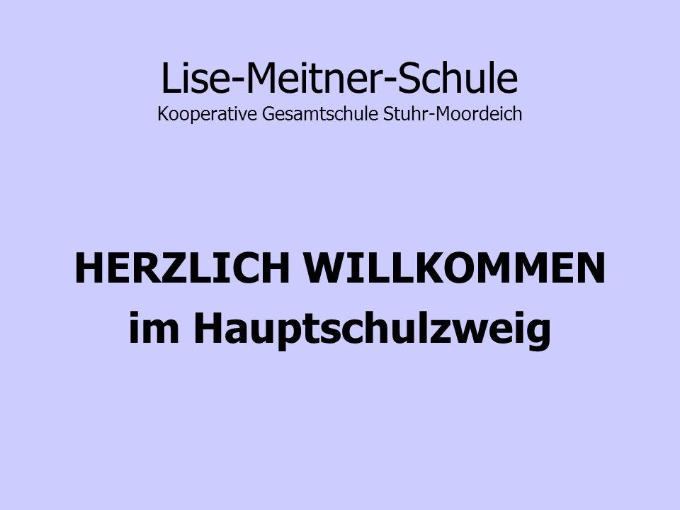 Lise-Meitner-Schule Kooperative Gesamtschule Stuhr-Moordeich HERZLICH WILLKOMMEN im Hauptschulzweig
