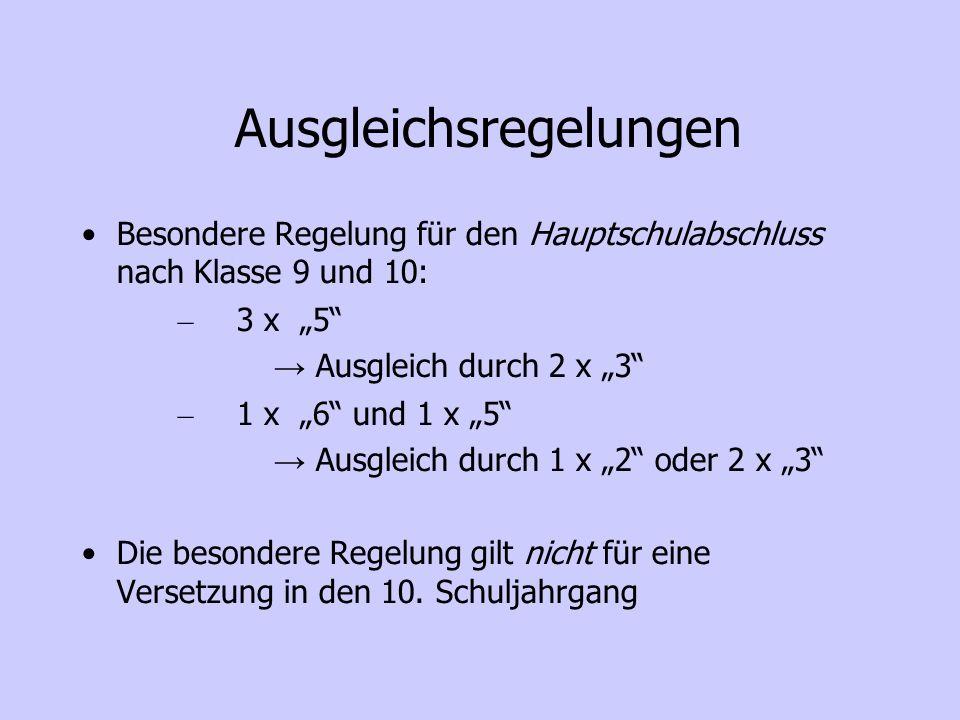 Ausgleichsregelungen Besondere Regelung für den Hauptschulabschluss nach Klasse 9 und 10: – 3 x 5 Ausgleich durch 2 x 3 – 1 x 6 und 1 x 5 Ausgleich durch 1 x 2 oder 2 x 3 Die besondere Regelung gilt nicht für eine Versetzung in den 10.