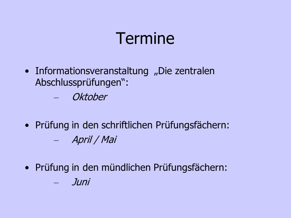 Termine Informationsveranstaltung Die zentralen Abschlussprüfungen: – Oktober Prüfung in den schriftlichen Prüfungsfächern: – April / Mai Prüfung in den mündlichen Prüfungsfächern: – Juni