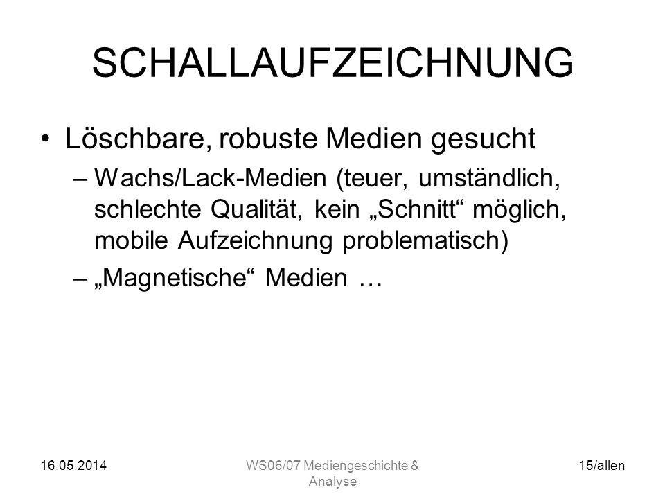 16.05.2014WS06/07 Mediengeschichte & Analyse 14/allen SCHALLAUFZEICHNUNG Medien –Platte (Metall, Wachs, Gummi, Schellack,…)