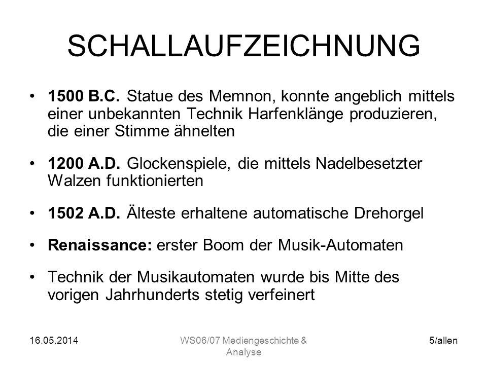 16.05.2014WS06/07 Mediengeschichte & Analyse 4/allen SCHALL SPRACHE –Kommunikation –Information –Unterhaltung MUSIK (Tonfolge(n)) –Unterhaltung –Infor
