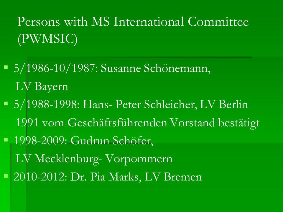 Persons with MS International Committee (PWMSIC) 5/1986-10/1987: Susanne Schönemann, LV Bayern 5/1988-1998: Hans- Peter Schleicher, LV Berlin 1991 vom