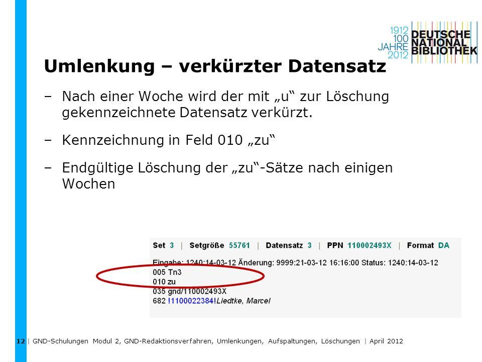 Umlenkung – verkürzter Datensatz –Nach einer Woche wird der mit u zur Löschung gekennzeichnete Datensatz verkürzt. –Kennzeichnung in Feld 010 zu –Endg