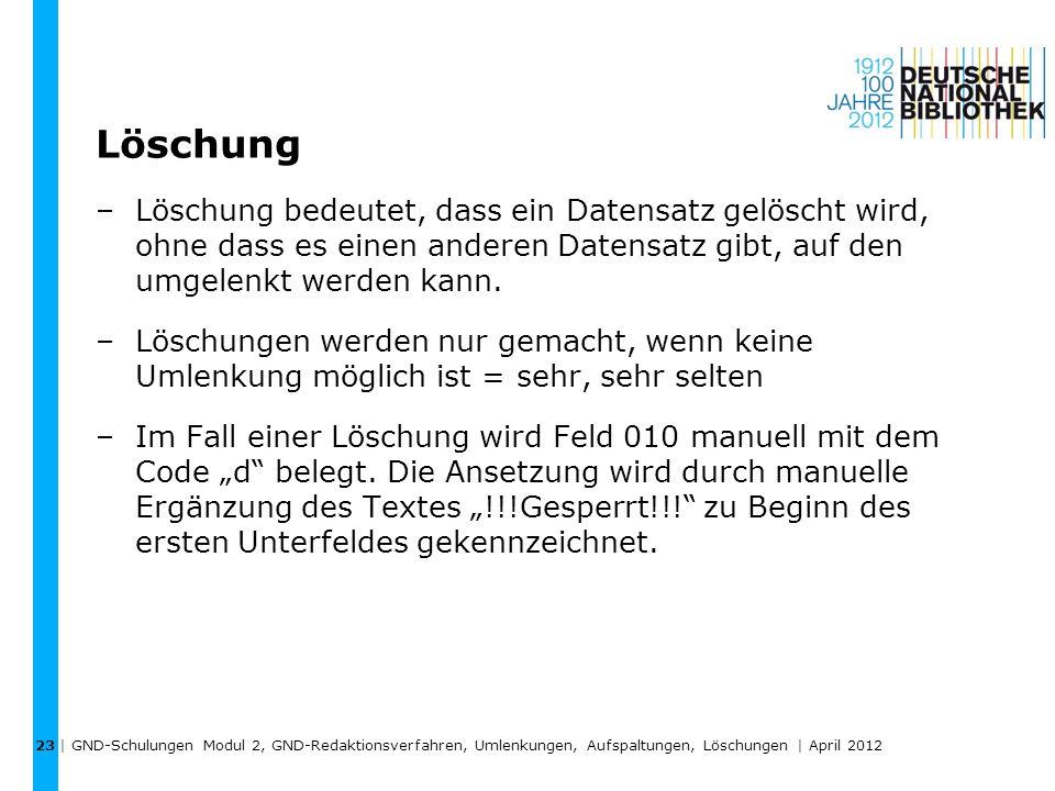 Löschung –Löschung bedeutet, dass ein Datensatz gelöscht wird, ohne dass es einen anderen Datensatz gibt, auf den umgelenkt werden kann. –Löschungen w