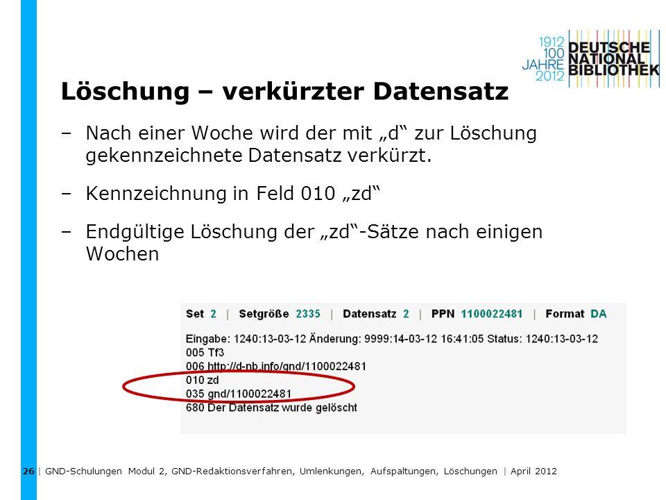 Löschung – verkürzter Datensatz –Nach einer Woche wird der mit d zur Löschung gekennzeichnete Datensatz verkürzt. –Kennzeichnung in Feld 010 zd –Endgü