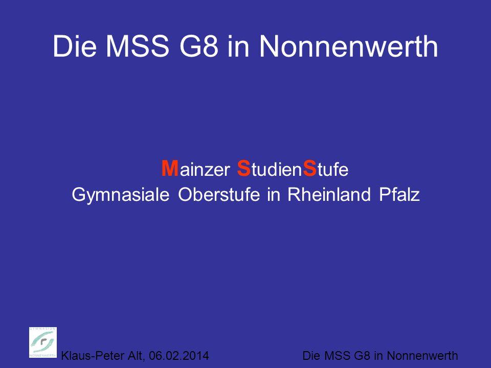 Klaus-Peter Alt, 06.02.2014 Die MSS G8 in Nonnenwerth Die MSS G8 in Nonnenwerth M ainzer S tudien S tufe Gymnasiale Oberstufe in Rheinland Pfalz