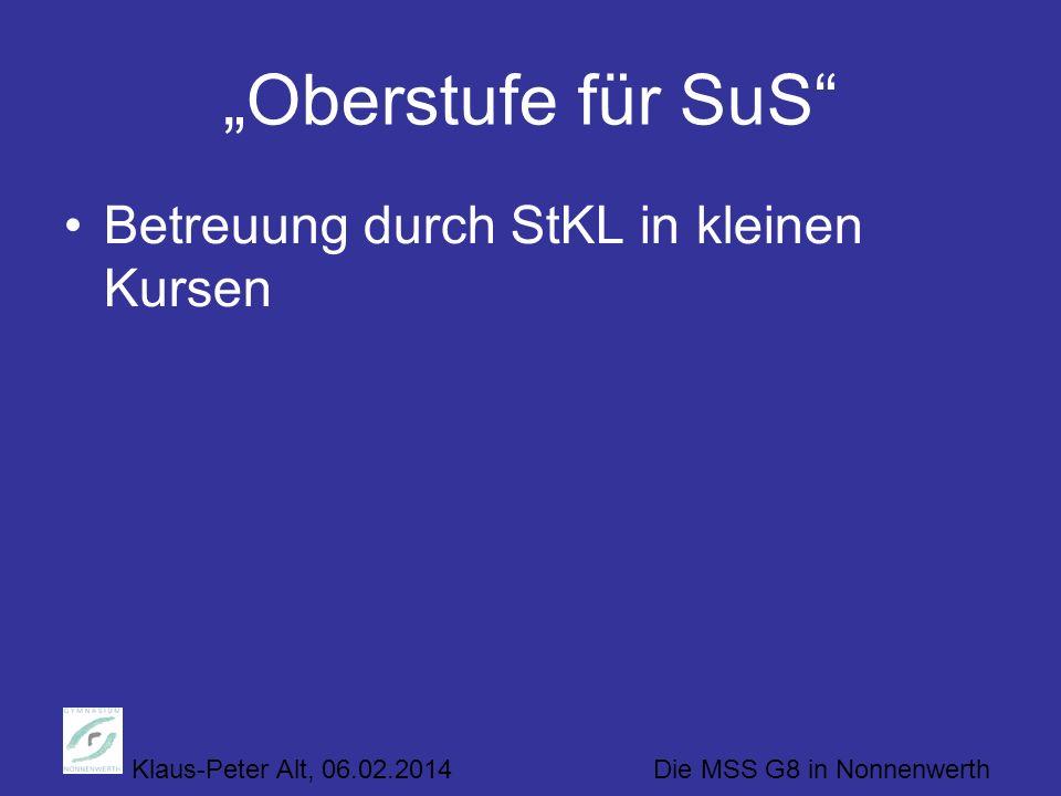Klaus-Peter Alt, 06.02.2014 Die MSS G8 in Nonnenwerth Oberstufe für SuS Betreuung durch StKL in kleinen Kursen