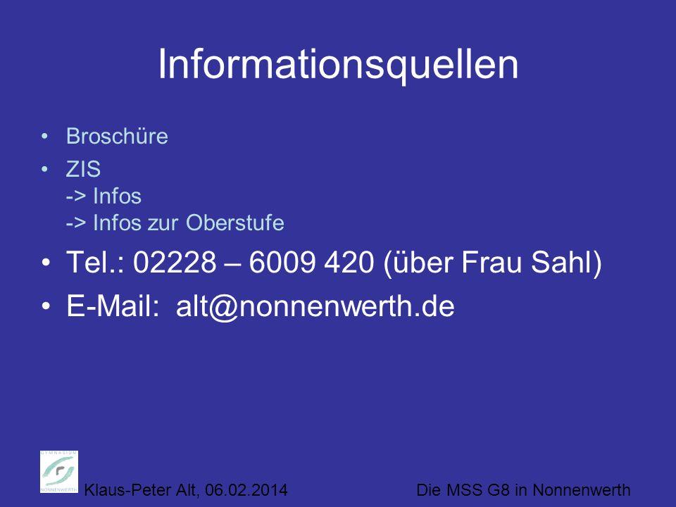 Klaus-Peter Alt, 06.02.2014 Die MSS G8 in Nonnenwerth Informationsquellen Broschüre ZIS -> Infos -> Infos zur Oberstufe Tel.: 02228 – 6009 420 (über Frau Sahl) E-Mail: alt@nonnenwerth.de
