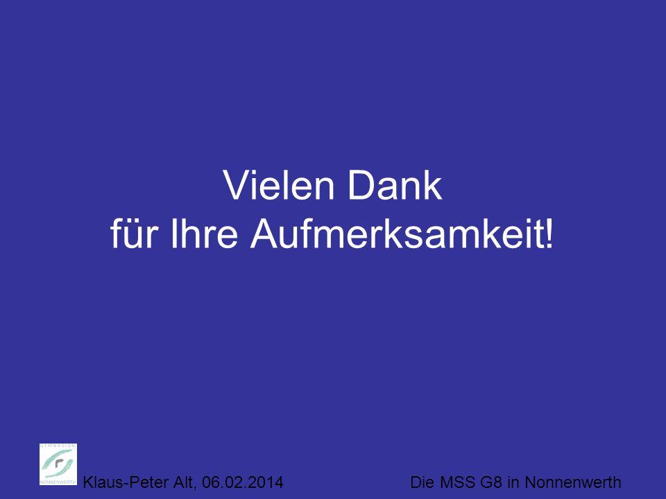 Klaus-Peter Alt, 06.02.2014 Die MSS G8 in Nonnenwerth Vielen Dank für Ihre Aufmerksamkeit!