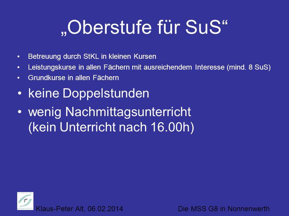 Klaus-Peter Alt, 06.02.2014 Die MSS G8 in Nonnenwerth Oberstufe für SuS Betreuung durch StKL in kleinen Kursen Leistungskurse in allen Fächern mit ausreichendem Interesse (mind.